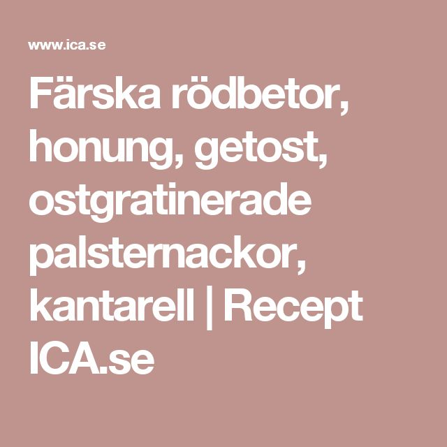 Färska rödbetor, honung, getost, ostgratinerade palsternackor, kantarell | Recept ICA.se