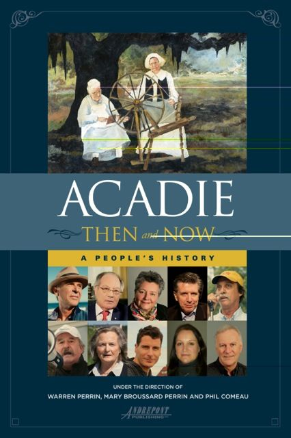 """Acadie Then and Now: A People's History"" is a collection of 65 articles by 55 authors that showcase Acadians from around the world. The book focuses on the Acadian communities in the United States, France and Canada. All profits from the book will be donated to 22 Acadian museums located in three countries."