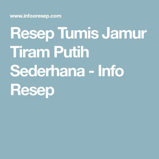 Resep Tumis Jamur Tiram Putih Sederhana - Info Resep