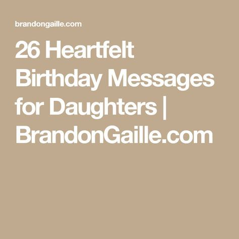 26 Heartfelt Birthday Messages for Daughters   BrandonGaille.com