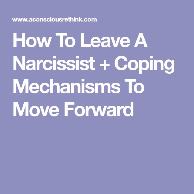 How To Leave A Narcissist + Coping Mechanisms To Move Forward