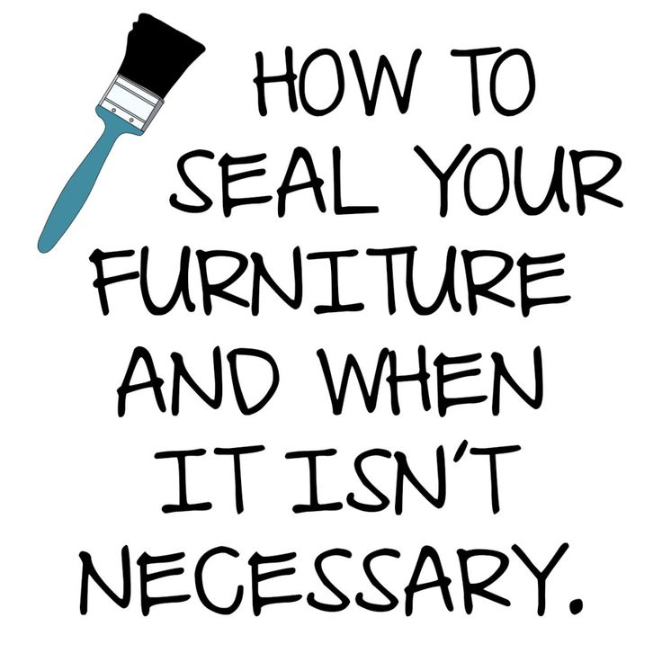 How To Seal Your Furniture {and When It Isnu0027t Necessary}