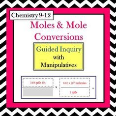 Moles and Mole Conversions Guided Inquiry Lesson This is a student-centered, active learning lesson without lecture or notetaking! 9-12 $
