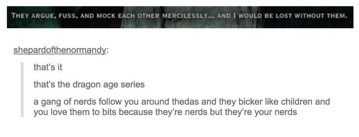 that's it - that's the dragon age series -- http://holyshitdragonage.tumblr.com/post/117654733611/shepardofthenormandy-thats-it-thats-the-dragon