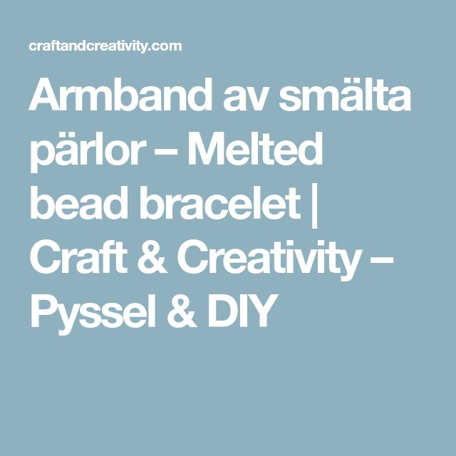 Armband av smälta pärlor – Melted bead bracelet   Craft & Creativity – Pyssel & DIY