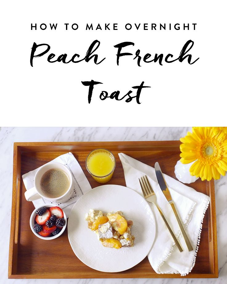 This Overnight Peach French Toast Is the Perfect Breakfast in Bed via @PureWow