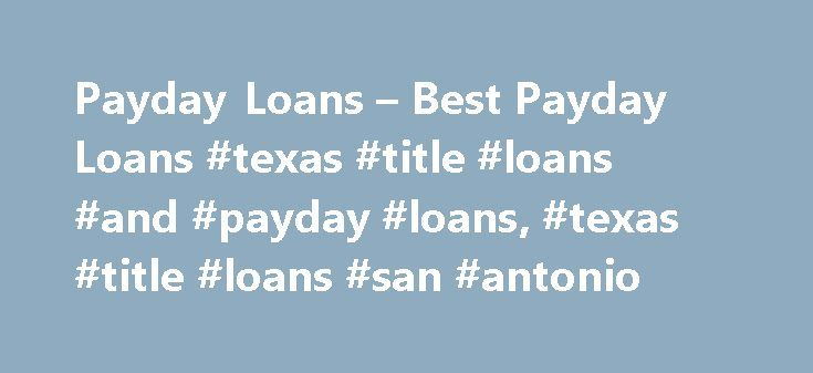 Payday Loans – Best Payday Loans #texas #title #loans #and #payday #loans, #texas #title #loans #san #antonio http://poland.nef2.com/payday-loans-best-payday-loans-texas-title-loans-and-payday-loans-texas-title-loans-san-antonio/  # Texas Title Loans San Antonio – Having problems with cash flow and looking for a payday loan? Apply for a loan in a few minutes and if approved, get money next day. – mcfbbbufcf They can use the lawsuit loan or legal cash advance in any way they like. Not any…