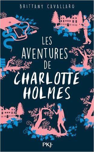 Les aventures de Charlotte Holmes de Brittany Cavallaro, ed. PKJ, 2016.