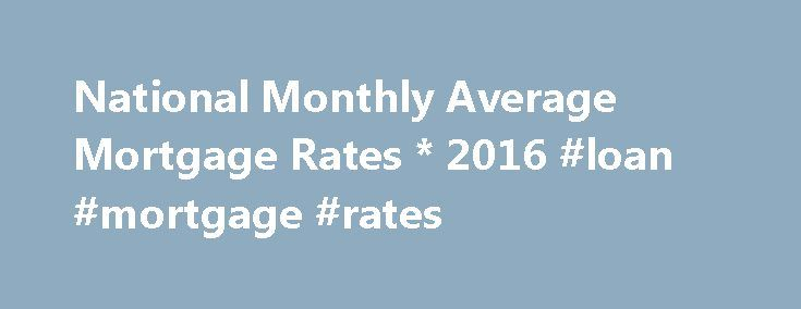 National Monthly Average Mortgage Rates * 2016 #loan #mortgage #rates http://money.remmont.com/national-monthly-average-mortgage-rates-2016-loan-mortgage-rates/  #average mortgage rate # Source: (1) Freddie Mac, (2) HSH Associates, (3) Federal Housing Finance Board (1) Federal Home Loan Mortgage Corporation's (Freddie Mac) Weekly Primary Mortgage Market Survey (PMMS), Monthly Average Values. National average rates on conventional, conforming, 30- and 15-year fixed and 1-Year CMT-indexed…