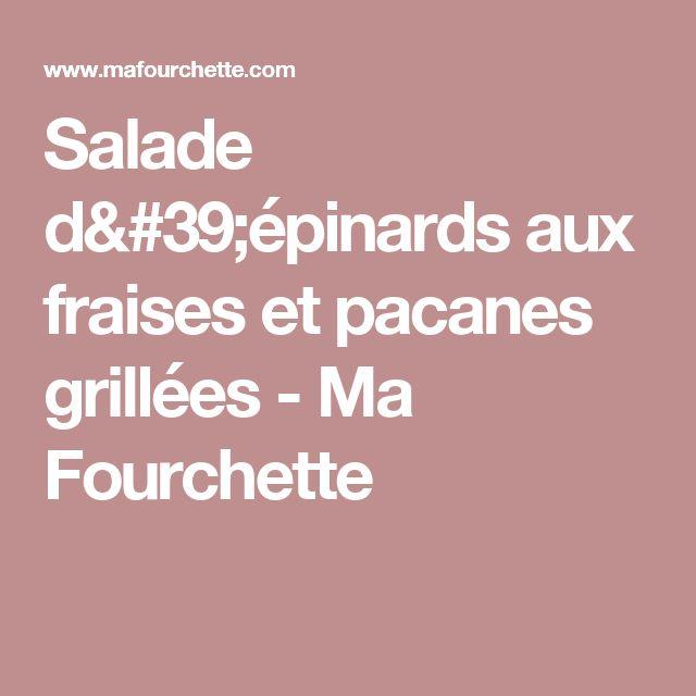 Salade d'épinards aux fraises et pacanes grillées - Ma Fourchette