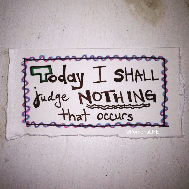 """It is a good reminder for balance and inner peace:  """"Today I Shall Judge Nothing That Occurs."""" - CIM  Apply as necessary ;)) x~a. #acurrie #creatinglifeart #pomonalife #mylifewithapen #positivevibes #judgenothing #innerpeace #arttherapy #doodleart #loa #affirmation #cim"""