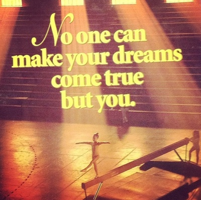 No one can make your dreams come true but you.