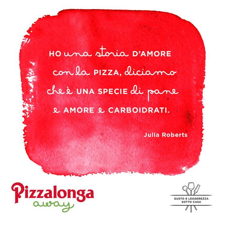 """Ho una storia d'amore con la pizza, diciamo che è una specie di """"pane e amore e carboidrati""""! (Julia Roberts)"""