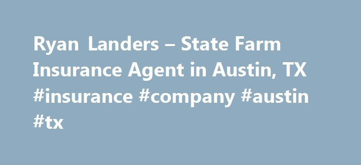 Ryan Landers – State Farm Insurance Agent in Austin, TX #insurance #company #austin #tx http://quote.nef2.com/ryan-landers-state-farm-insurance-agent-in-austin-tx-insurance-company-austin-tx/  # Ryan Landers Servicing Austin, Cedar Park, Lakeway & surrounding Focusing on relocations to Texas National Association of Insurance & Financial Advisors University of Illinois – Urbana-Champaign, B.A. University of Illinois – Urbana-Champaign, M.A. Austin LSU Alumni Board Member State Farm…