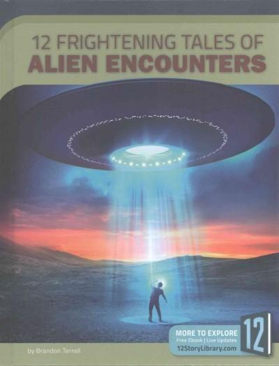 12 Frightening Tales of Alien Encounters