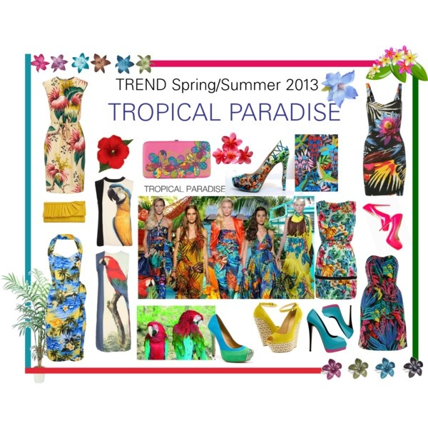 TREND Spring/ Summer 2013: TROPICAL PARADISE, created by sylandrya on Polyvore