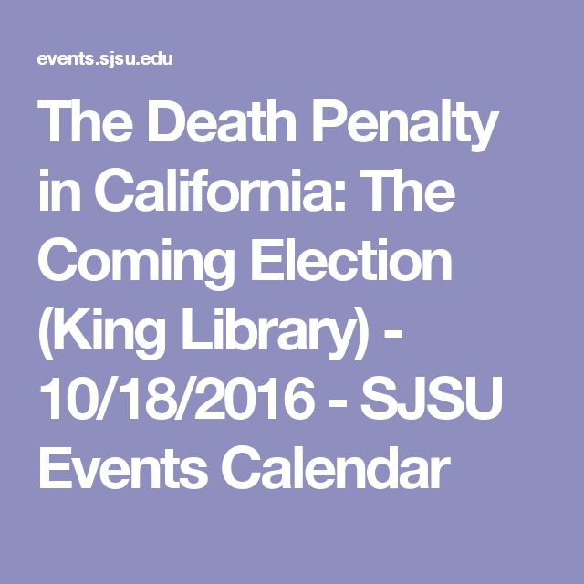 The Death Penalty in California: The Coming Election (King Library) - 10/18/2016 - SJSU Events Calendar