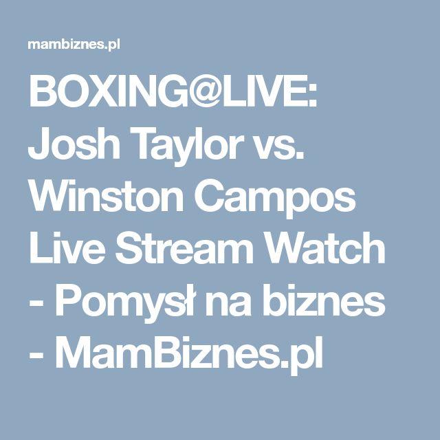 BOXING@LIVE: Josh Taylor vs. Winston Campos Live Stream Watch - Pomysł na biznes - MamBiznes.pl