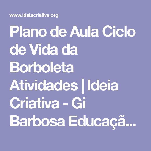 Plano de Aula Ciclo de Vida da Borboleta Atividades | Ideia Criativa - Gi Barbosa Educação Infantil