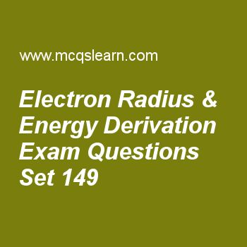 Practice test on electron radius & energy derivation, chemistry quiz 149 online. Free chemistry exam's questions and answers to learn electron radius & energy derivation test with answers. Practice online quiz to test knowledge on electron radius and energy derivation, crystals and classification, boiling point and external pressure, rutherford model of atom, experimental techniques worksheets. Free electron radius & energy derivation test has multiple choice questions set as orbit of...