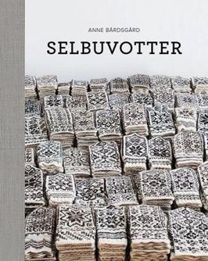 Nå er det bare å glede seg i August 2016 kommer boken Selbuvotter av Anne Bårdsgård
