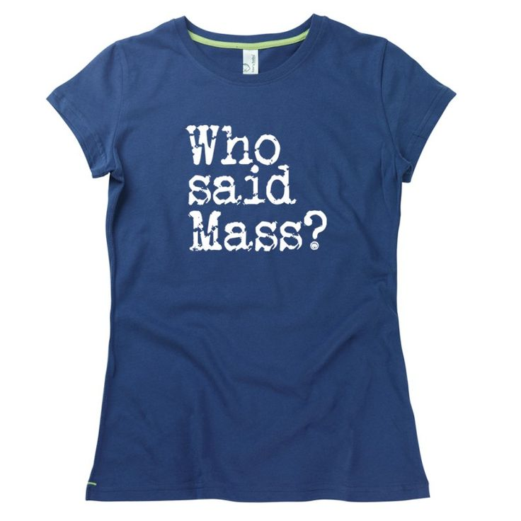 Who Said Mass? Ladies T-Shirt by Hairy Baby