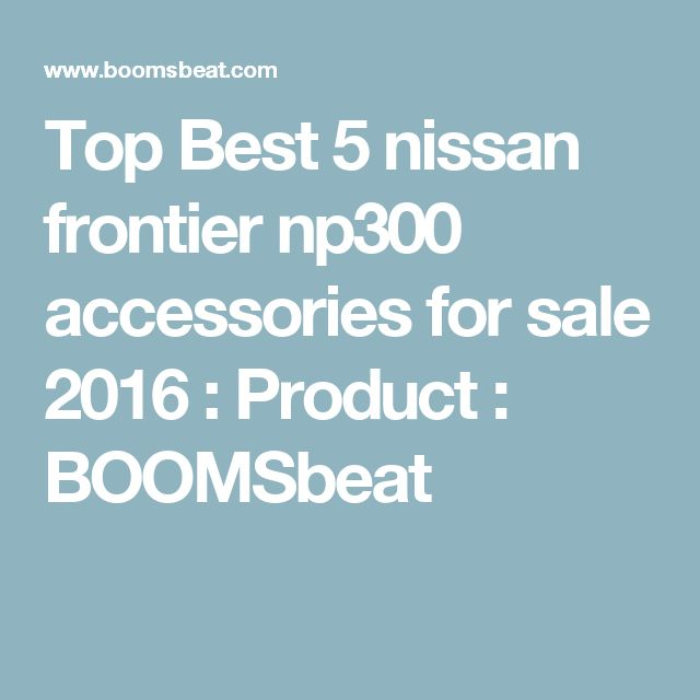 Top Best 5 nissan frontier np300 accessories for sale 2016 : Product : BOOMSbeat