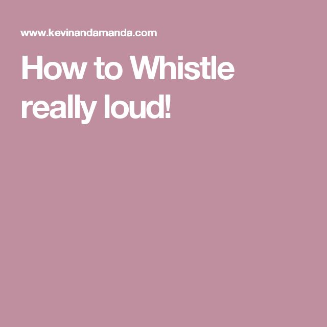 How to Whistle really loud!