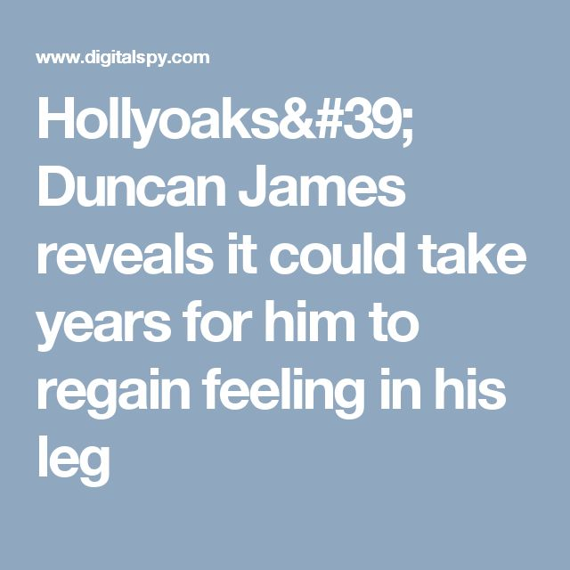 Hollyoaks' Duncan James reveals it could take years for him to regain feeling in his leg