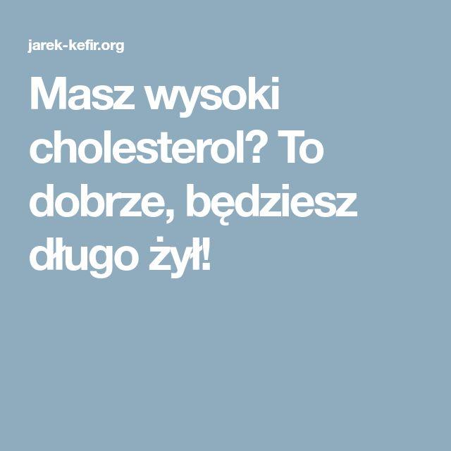 Masz wysoki cholesterol? To dobrze, będziesz długo żył!