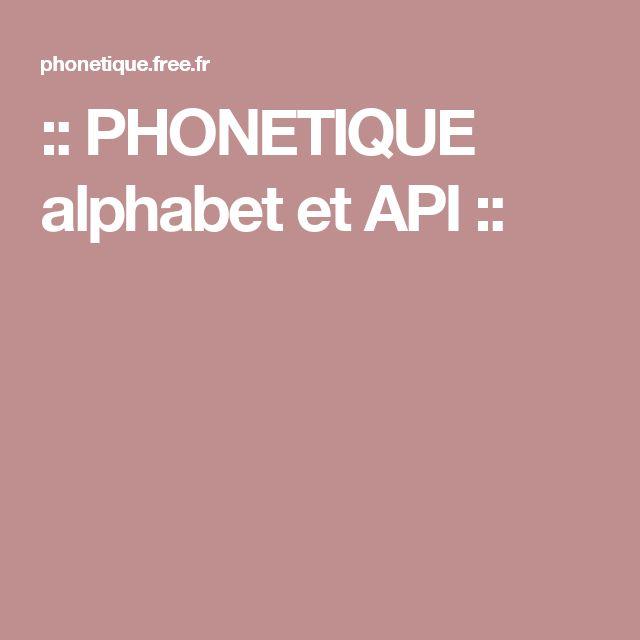 :: PHONETIQUE alphabet et API ::
