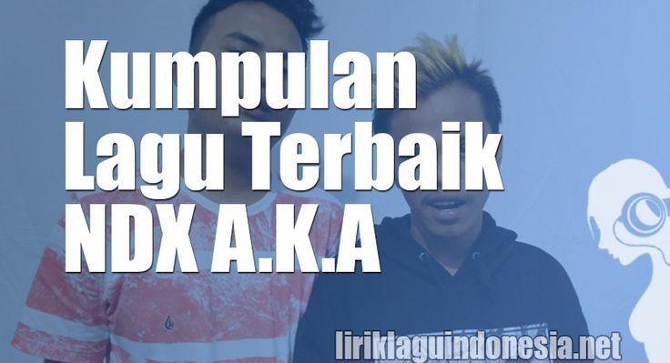 Kumpulan 5 Lagu Terbaik NDX A.K.A Versi LirikLaguIndonesia.Net