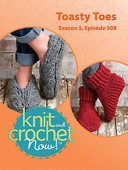Knit and Crochet Now! Season 5, Episode 508: Toasty Toes
