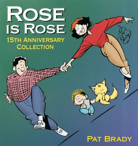 Rose is Rose: 15th Anniversary Collection by Pat Brady http://www.amazon.com/dp/0836281969/ref=cm_sw_r_pi_dp_5rDdub01CS83Z