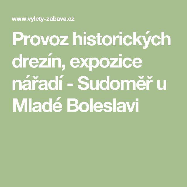 Provoz historických drezín, expozice nářadí - Sudoměř u Mladé Boleslavi