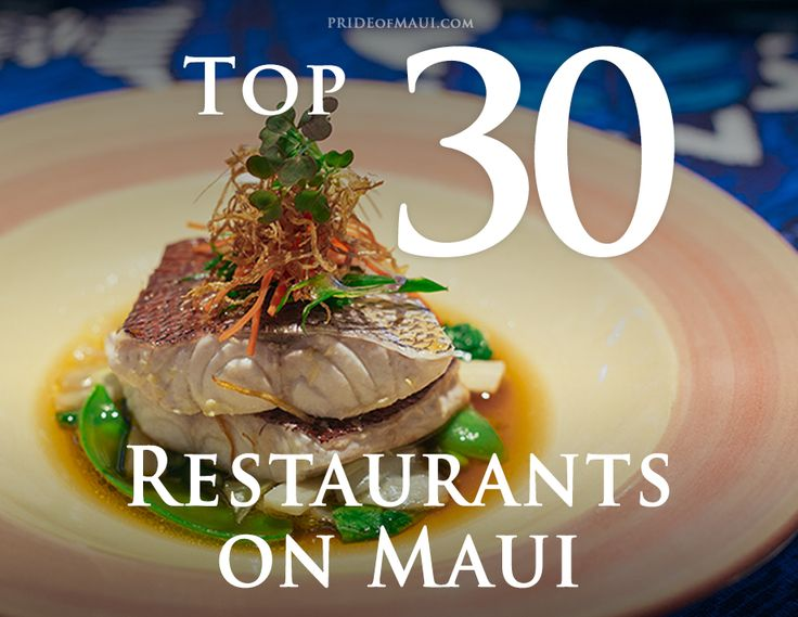The Best Top 30 Restaurants on Maui of 2016. We are proud to bring you the best of the best in Maui dining. Enjoy!
