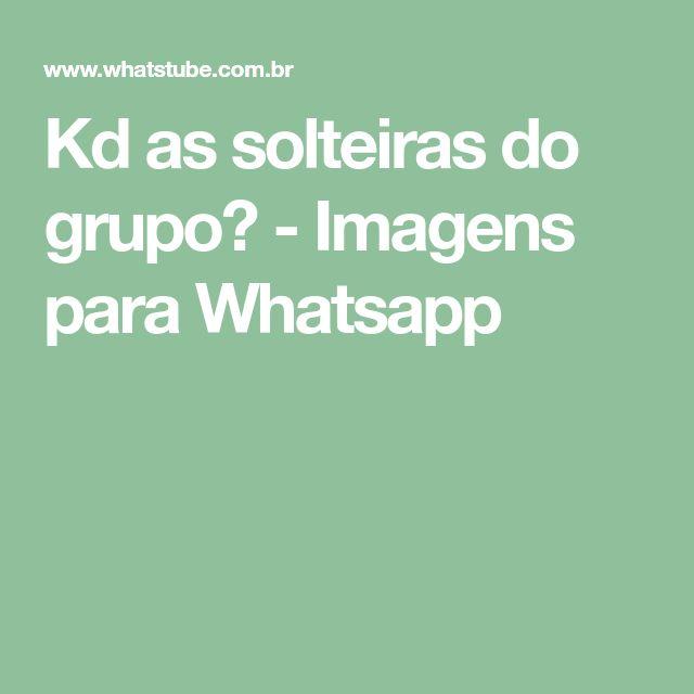 Kd as solteiras do grupo? - Imagens para Whatsapp