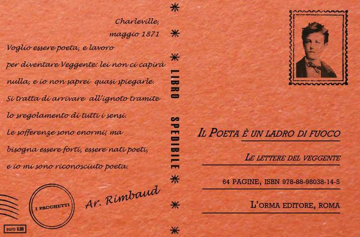 """""""Il poeta è un ladro di fuoco"""" di Arthur Rimbaud: http://www.lormaeditore.it/libro/9788898038145"""