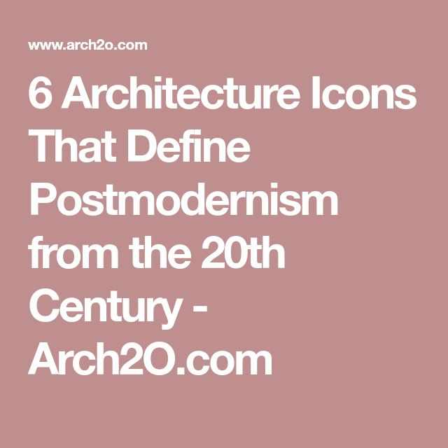 6 Architecture Icons That Define Postmodernism from the 20th Century - Arch2O.com