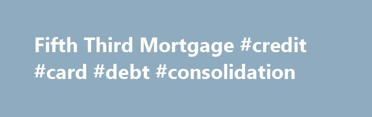 Fifth Third Mortgage #credit #card #debt #consolidation http://loans.remmont.com/fifth-third-mortgage-credit-card-debt-consolidation/  #home loan interest rates # Jumbo Loans (over $417,000), FHA and VA loans are also available. Call today for a rate quote at 1-866-351-5353. * Mortgage rates are updated daily and are based on a variety of assumptions and conditions which include a consumer credit score which may be higher or lower than your individual […]The post Fifth Third Mortgage #credit…