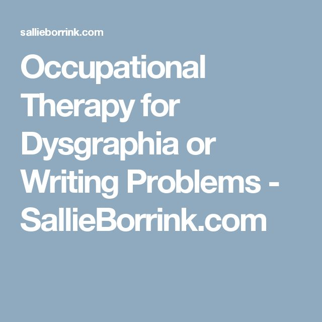 Occupational Therapy for Dysgraphia or Writing Problems - SallieBorrink.com