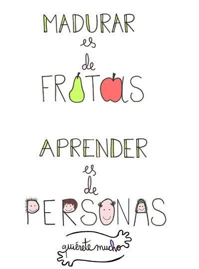 Láminas positivas de Quiérete Mucho: Madurar es de frutas, aprender de personas. ----} @quieretemucho_