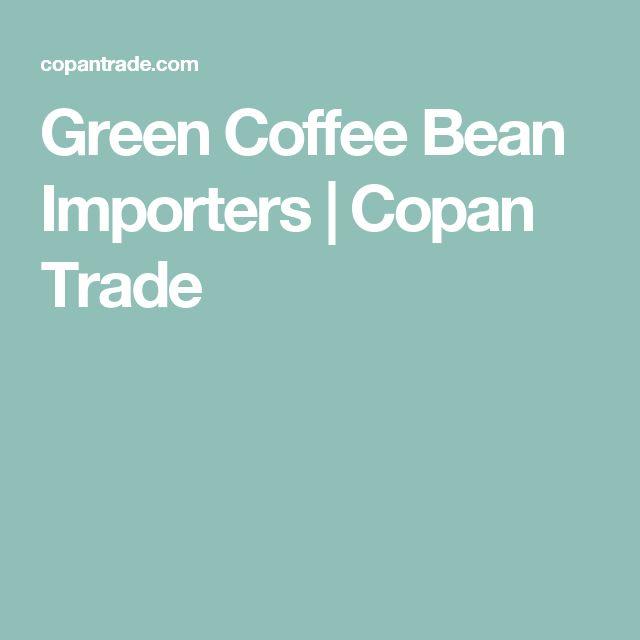 Green Coffee Bean Importers   Copan Trade