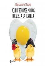 Libro Aquí le echamos muchos huevos... a la tortilla, García de Saura
