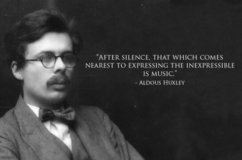 After silence, that which comes nearest to expressing the inexpressible is music. ~ Aldous Huxley