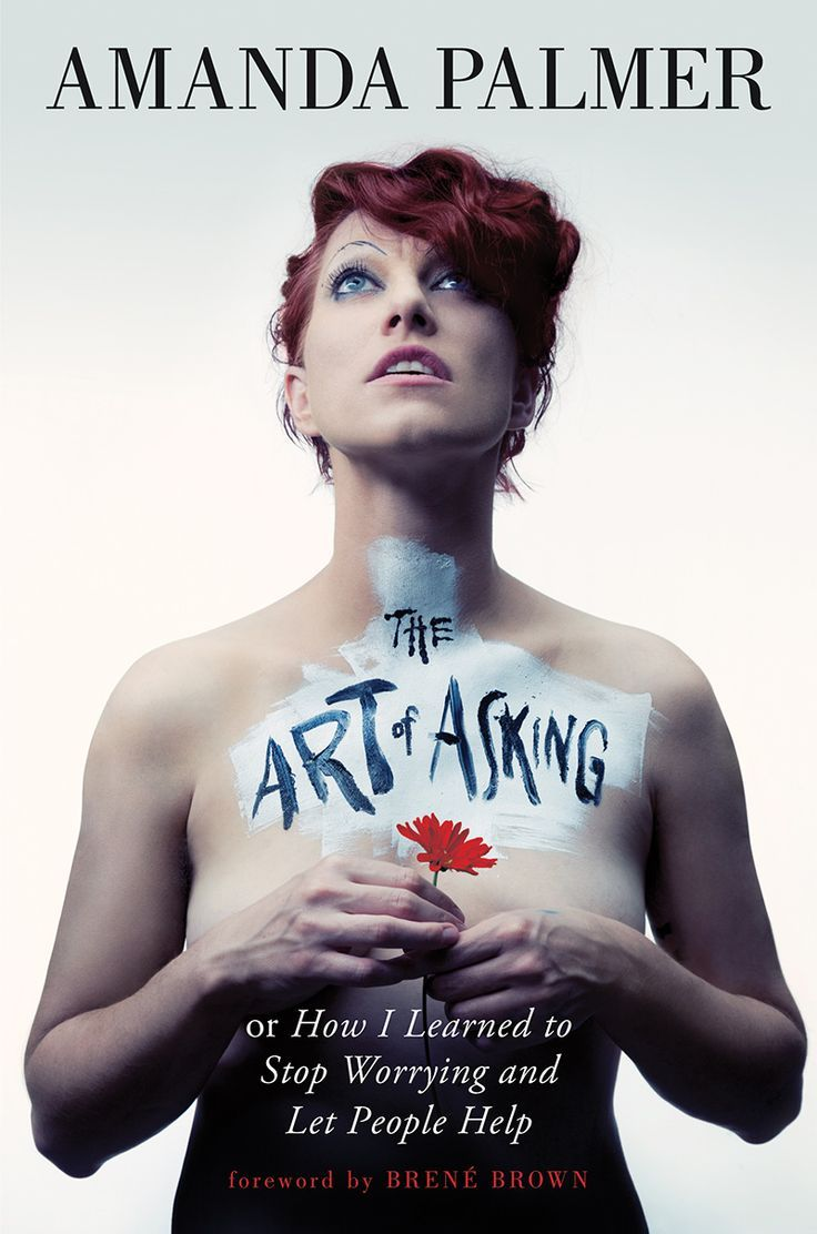 """The Art of Asking"", by Amanda Palmer - radical artistic/life manifesto on getting what's yours your way."