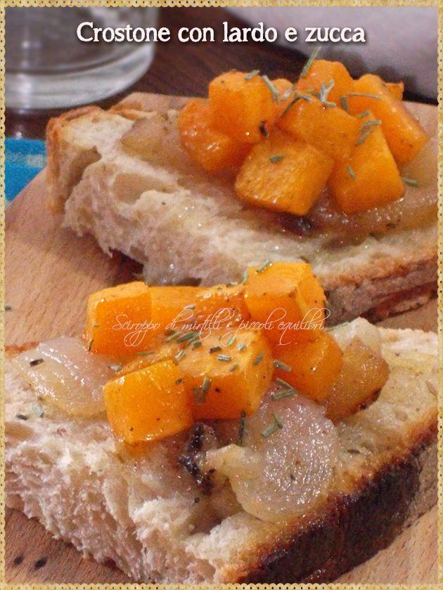 Crostone con lardo e zucca [Bread whit lard (bacon) pumpkin ]
