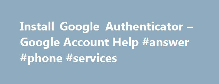 Install Google Authenticator – Google Account Help #answer #phone #services http://coupons.nef2.com/install-google-authenticator-google-account-help-answer-phone-services/  # Install Google Authenticator If you set up 2-Step Verification using SMS text message or Voice call and also want to be able to generate codes using the Android, iPhone, or a Blackberry, you can use the Google Authenticator app to receive codes even if you don't have an Internet connection or mobile service. To set this…