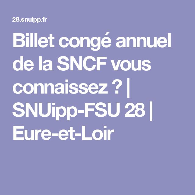 Billet congé annuel de la SNCF vous connaissez ? |  SNUipp-FSU 28 | Eure-et-Loir