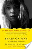 """Brain on fire : my month of madness by Susannah Cahalan. The story of twenty-four-year-old Susannah Cahalan and the life-saving discovery of the autoimmune disorder that nearly killed her -- and that could perhaps be the root of """"demonic possessions"""" throughout history."""